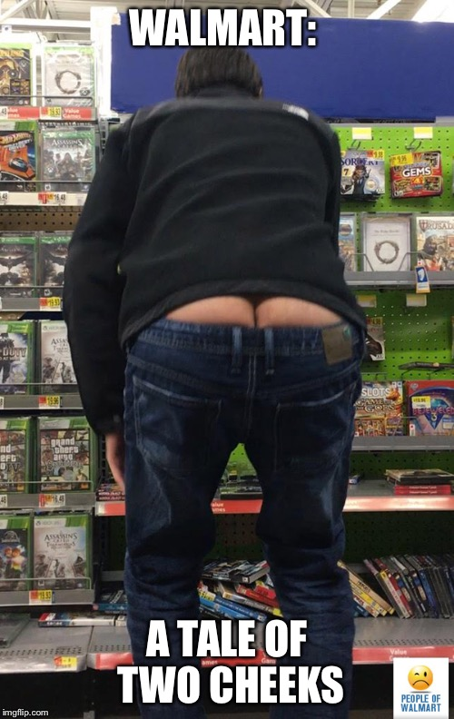 WALMART: A TALE OF TWO CHEEKS | image tagged in walmart butt crack | made w/ Imgflip meme maker