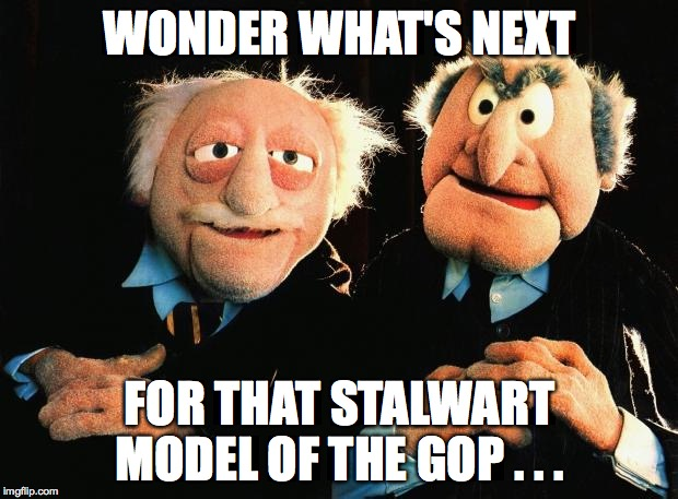 WONDER WHAT'S NEXT FOR THAT STALWART MODEL OF THE GOP . . . | made w/ Imgflip meme maker