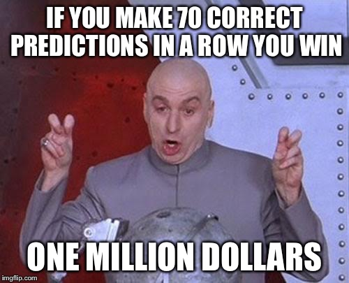 Dr Evil promotes the new sports prediction app called MoneyLine | IF YOU MAKE 70 CORRECT PREDICTIONS IN A ROW YOU WIN ONE MILLION DOLLARS | image tagged in memes,dr evil laser | made w/ Imgflip meme maker