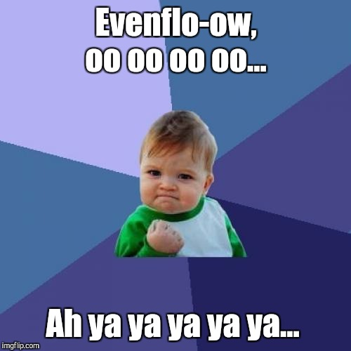 Success Kid Meme | Evenflo-ow, oo oo oo oo... Ah ya ya ya ya ya... | image tagged in memes,success kid | made w/ Imgflip meme maker