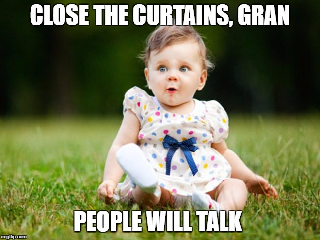 CLOSE THE CURTAINS, GRAN PEOPLE WILL TALK | made w/ Imgflip meme maker