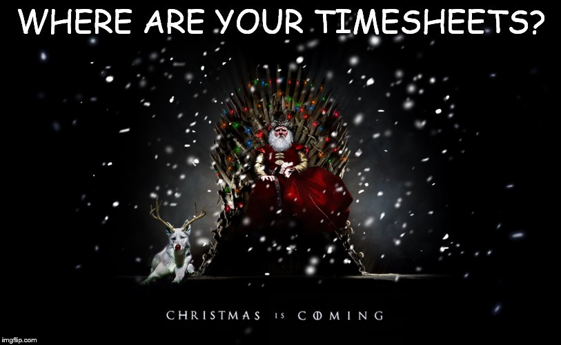 Christmas is coming | WHERE ARE YOUR TIMESHEETS? | image tagged in christmas,timeheet meme,christmas meme,christmas is coming,christmas timesheet meme | made w/ Imgflip meme maker