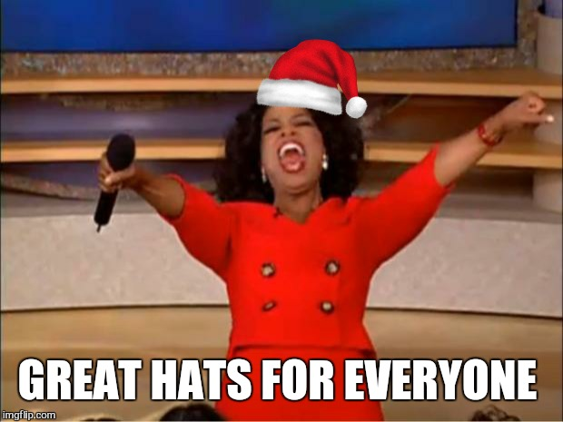 Oprah You Get A Meme | GREAT HATS FOR EVERYONE | image tagged in memes,oprah you get a | made w/ Imgflip meme maker