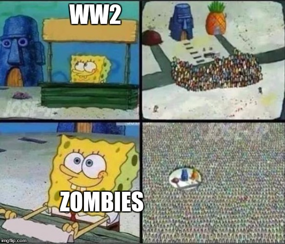 Spongebob Hype Stand | WW2 ZOMBIES | image tagged in spongebob hype stand | made w/ Imgflip meme maker