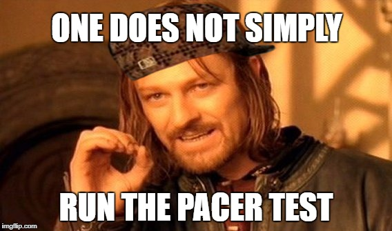 One Does Not Simply Meme | ONE DOES NOT SIMPLY RUN THE PACER TEST | image tagged in memes,one does not simply,scumbag | made w/ Imgflip meme maker