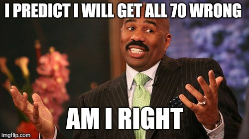 Steve Harvey Meme | I PREDICT I WILL GET ALL 70 WRONG AM I RIGHT | image tagged in memes,steve harvey | made w/ Imgflip meme maker