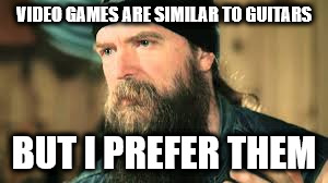 VIDEO GAMES ARE SIMILAR TO GUITARS BUT I PREFER THEM | image tagged in zakk wylde meme,guitars,funny | made w/ Imgflip meme maker