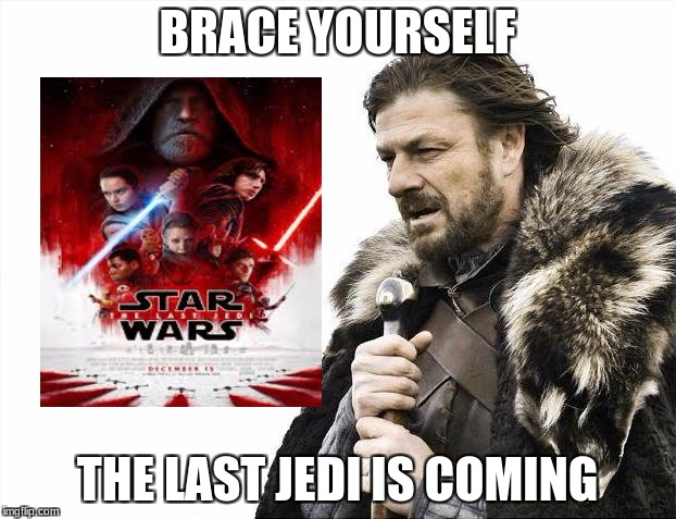 Brace Yourselves X is Coming Meme | BRACE YOURSELF THE LAST JEDI IS COMING | image tagged in memes,brace yourselves x is coming | made w/ Imgflip meme maker