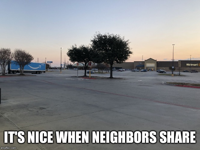 IT'S NICE WHEN NEIGHBORS SHARE | image tagged in amazonwalmart | made w/ Imgflip meme maker
