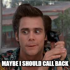 MAYBE I SHOULD CALL BACK | made w/ Imgflip meme maker