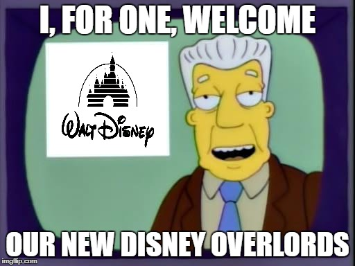 kent brockman | I, FOR ONE, WELCOME OUR NEW DISNEY OVERLORDS | image tagged in kent brockman | made w/ Imgflip meme maker