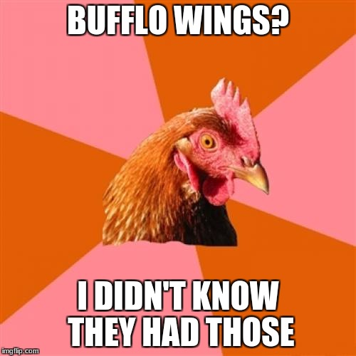 Anti Joke Chicken Meme | BUFFLO WINGS? I DIDN'T KNOW THEY HAD THOSE | image tagged in memes,anti joke chicken | made w/ Imgflip meme maker