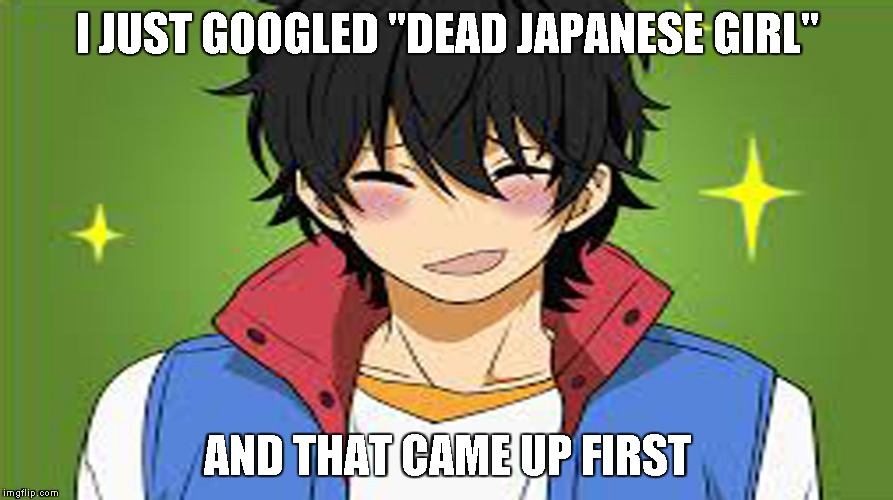 "I JUST GOOGLED ""DEAD JAPANESE GIRL"" AND THAT CAME UP FIRST 