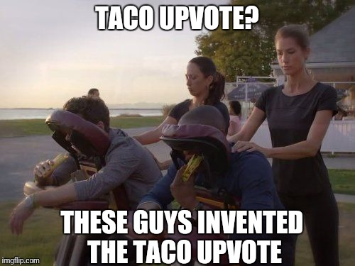 Up with Upvote Tacos Week...A Vampier_Meme_Queen event Dec.11- Dec. 15 | TACO UPVOTE? THESE GUYS INVENTED THE TACO UPVOTE | image tagged in up with upvotes week,taco,psych | made w/ Imgflip meme maker