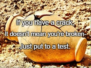 If you have a crack, Just put to a test. It doesn't mean you're broken- | image tagged in ceri watkins alabaster jar | made w/ Imgflip meme maker