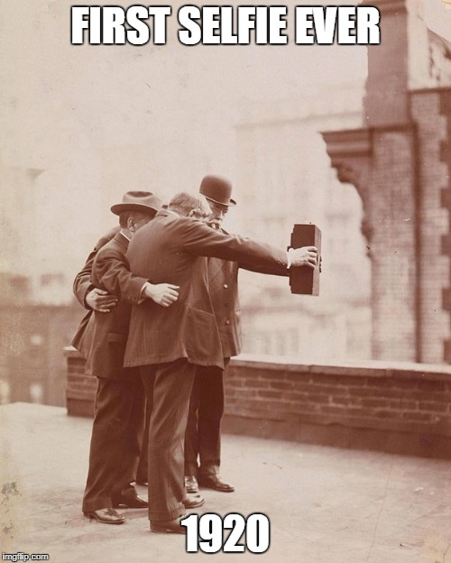 OLD SCHOOL SELFIE | FIRST SELFIE EVER 1920 | image tagged in selfie,og | made w/ Imgflip meme maker
