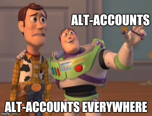 Maybe we can try to get control of this | ALT-ACCOUNTS ALT-ACCOUNTS EVERYWHERE | image tagged in memes,x x everywhere,alt using trolls | made w/ Imgflip meme maker