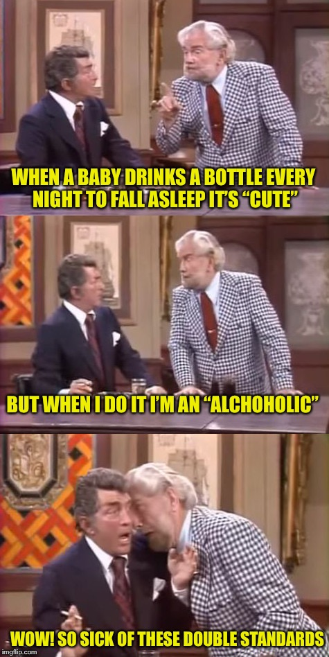 "Hey, I'm a bottle baby too | WHEN A BABY DRINKS A BOTTLE EVERY NIGHT TO FALL ASLEEP IT'S ""CUTE"" BUT WHEN I DO IT I'M AN ""ALCHOHOLIC"" WOW! SO SICK OF THESE DOUBLE STANDAR 