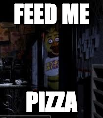 Chica Looking In Window FNAF | FEED ME PIZZA | image tagged in chica looking in window fnaf | made w/ Imgflip meme maker