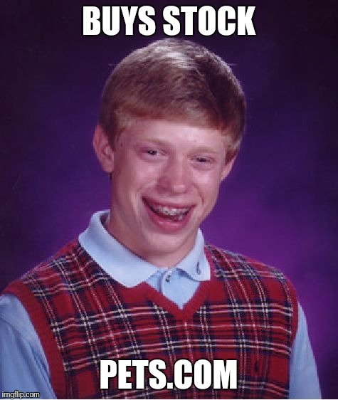 Bad Luck Brian Meme | BUYS STOCK PETS.COM | image tagged in memes,bad luck brian | made w/ Imgflip meme maker