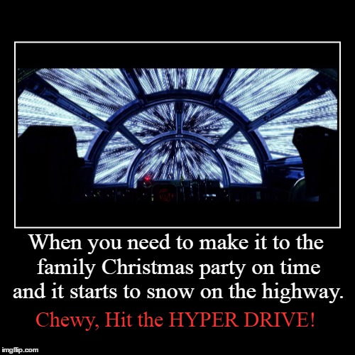Merry Christmas and i hope they make it to see the death star fireworks | When you need to make it to the family Christmas party on time and it starts to snow on the highway. | Chewy, Hit the HYPER DRIVE! | image tagged in funny,demotivationals,memes,star wars,han solo,snow storm | made w/ Imgflip demotivational maker
