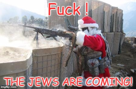 Hohoho Meme | F**k ! THE JEWS ARE COMING! | image tagged in hohoho | made w/ Imgflip meme maker