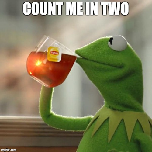 But Thats None Of My Business Meme | COUNT ME IN TWO | image tagged in memes,but thats none of my business,kermit the frog | made w/ Imgflip meme maker