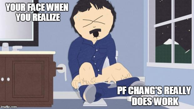 How do I know? | PF CHANG'S REALLY DOES WORK YOUR FACE WHEN YOU REALIZE | image tagged in randy marsh,funny memes,south park,katie couric,poop | made w/ Imgflip meme maker