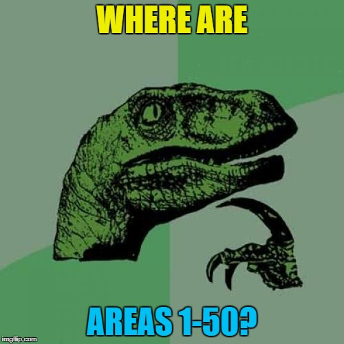 How high do the numbers go? 100? 200? :) | WHERE ARE AREAS 1-50? | image tagged in memes,philosoraptor,area 51,aliens,x files,conspiracy theories | made w/ Imgflip meme maker