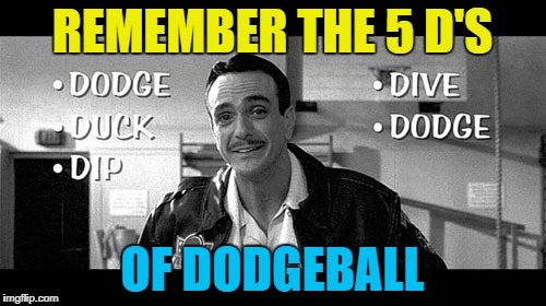 REMEMBER THE 5 D'S OF DODGEBALL | made w/ Imgflip meme maker