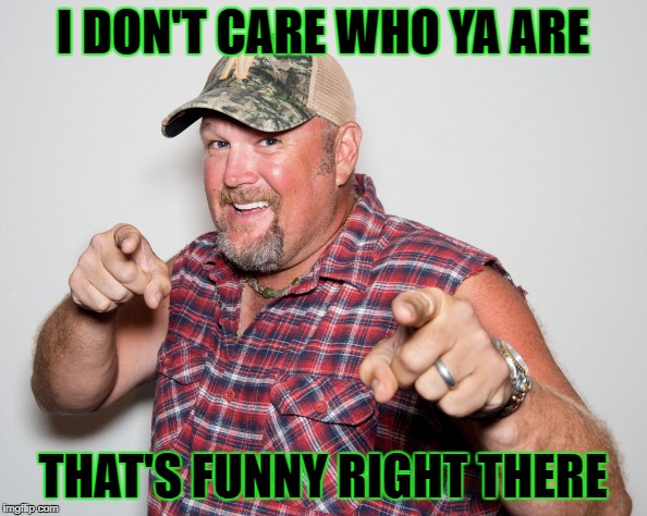 I DON'T CARE WHO YA ARE THAT'S FUNNY RIGHT THERE | made w/ Imgflip meme maker