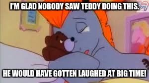 I'M GLAD NOBODY SAW TEDDY DOING THIS. HE WOULD HAVE GOTTEN LAUGHED AT BIG TIME! | image tagged in my little pony,embarrassing,crying,upset | made w/ Imgflip meme maker