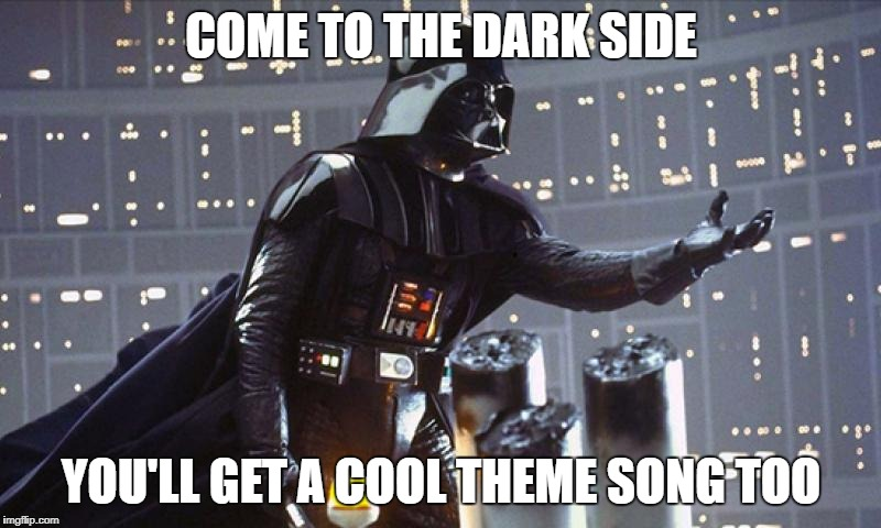 star wars epic meme | COME TO THE DARK SIDE YOU'LL GET A COOL THEME SONG TOO | image tagged in star wars,darth vader | made w/ Imgflip meme maker