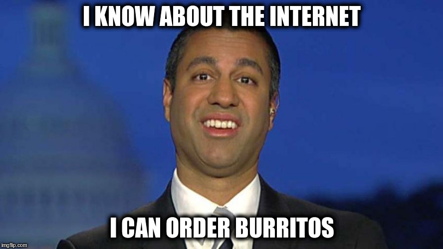 I KNOW ABOUT THE INTERNET I CAN ORDER BURRITOS | image tagged in ajit knows the internet,AdviceAnimals | made w/ Imgflip meme maker