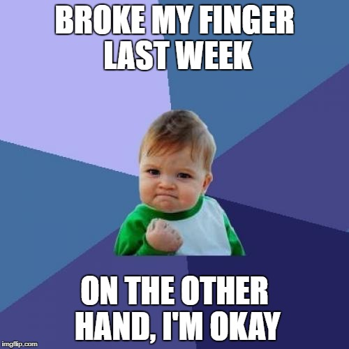 Success Kid Meme | BROKE MY FINGER LAST WEEK ON THE OTHER HAND, I'M OKAY | image tagged in memes,success kid | made w/ Imgflip meme maker