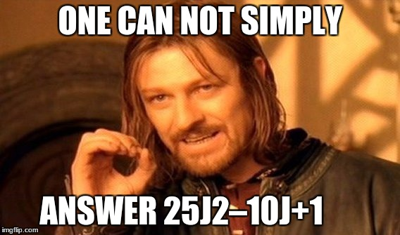One Does Not Simply Meme | ONE CAN NOT SIMPLY ANSWER 25J2–10J+1 | image tagged in memes,one does not simply | made w/ Imgflip meme maker