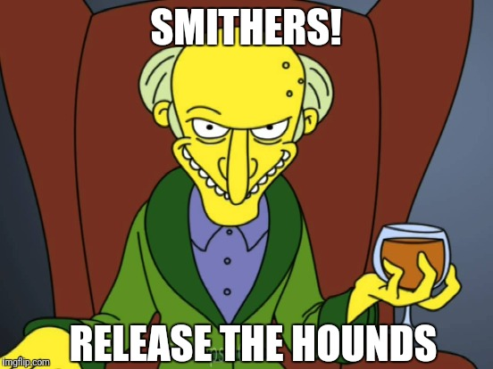 SMITHERS! RELEASE THE HOUNDS | made w/ Imgflip meme maker