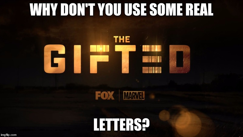 WHY DON'T YOU USE SOME REAL LETTERS? | image tagged in funny | made w/ Imgflip meme maker
