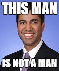THIS MAN IS NOT A MAN | image tagged in ajit pai | made w/ Imgflip meme maker