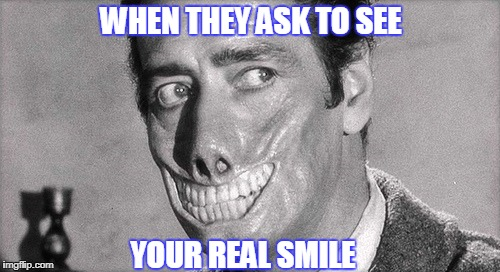 This IS my real smile!  | WHEN THEY ASK TO SEE YOUR REAL SMILE | image tagged in cheese,smile,cheer,photo,teeth,fake smile | made w/ Imgflip meme maker