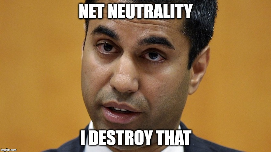 NET NEUTRALITY I DESTROY THAT | image tagged in fuck him | made w/ Imgflip meme maker