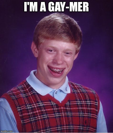 That's a gamer  | I'M A GAY-MER | image tagged in memes,bad luck brian,clash of clans | made w/ Imgflip meme maker