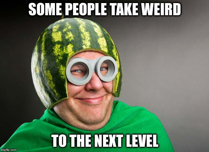 Not that I'm judging | SOME PEOPLE TAKE WEIRD TO THE NEXT LEVEL | image tagged in weird | made w/ Imgflip meme maker