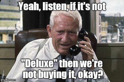 "Tracy | Yeah, listen, if it's not ""Deluxe"" then we're not buying it, okay? 