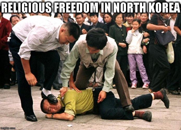 Religious Freedom | RELIGIOUS FREEDOM IN NORTH KOREA | image tagged in religious freedom | made w/ Imgflip meme maker