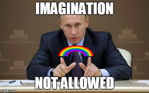 Vladimir Putin Meme | IMAGINATION NOT ALLOWED | image tagged in memes,vladimir putin | made w/ Imgflip meme maker