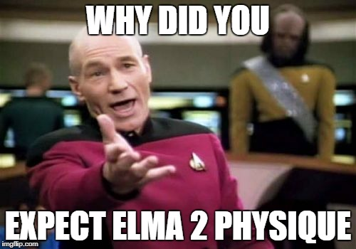 Picard Wtf Meme | WHY DID YOU EXPECT ELMA 2 PHYSIQUE | image tagged in memes,picard wtf | made w/ Imgflip meme maker