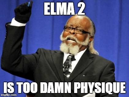 Too Damn High Meme | ELMA 2 IS TOO DAMN PHYSIQUE | image tagged in memes,too damn high | made w/ Imgflip meme maker