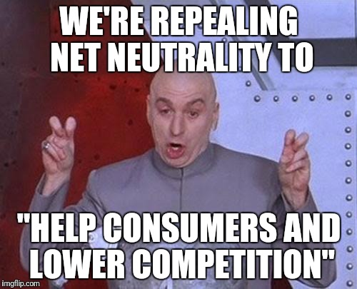 "Dr Evil Laser Meme | WE'RE REPEALING NET NEUTRALITY TO ""HELP CONSUMERS AND LOWER COMPETITION"" 