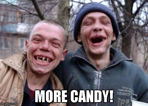 Ugly Twins Meme | MORE CANDY! | image tagged in memes,ugly twins | made w/ Imgflip meme maker